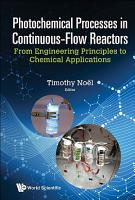 Photochemical Processes In Continuous flow Reactors  From Engineering Principles To Chemical Applications PDF
