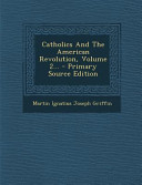 Catholics and the American Revolution, Volume 2... - Primary Source Edition