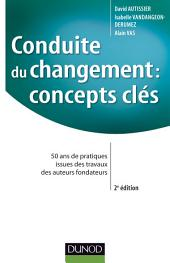 Conduite du changement : concepts-clés - 2e éd : 50 ans de pratiques issues des travaux des auteurs fondateurs