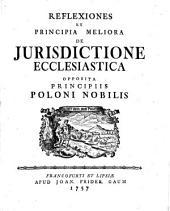 Reflexiones et principia meliora de iurisdictione ecclesiastica, opposita principiis Poloni nobilis