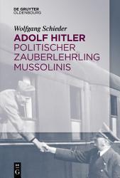 Adolf Hitler     Politischer Zauberlehrling Mussolinis PDF