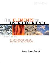 The Elements of User Experience: User-Centered Design for the Web and Beyond, Edition 2