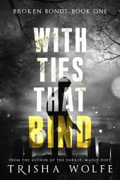 With Ties That Bind: A Broken Bonds Novel: Book One