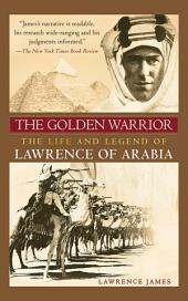 The Golden Warrior: The Life and Legend of Lawrence of Arabia