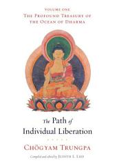 The Path of Individual Liberation (volume 1): The Profound Treasury of the Ocean of Dharma