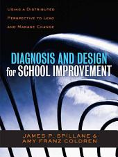 Diagnosis and Design for School Improvement: Using a Distributed Perspective to Lead and Manage Change