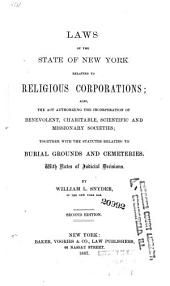 Laws of the State of New York Relating to Religious Corporations: Also the Act Authorizing the Incorporation of Benevolent, Charitable, Scientific, and Missionary Societies, Together with the Statutes Relating to Burial Grounds and Cemeteries, with Notes of Judicial Decisions