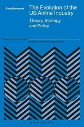 The Evolution of the US Airline Industry: Theory, Strategy and Policy