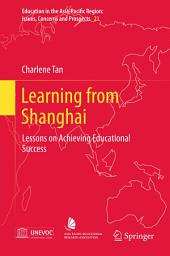 Learning from Shanghai: Lessons on Achieving Educational Success