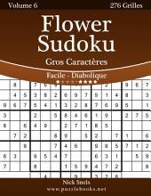 Flower Sudoku Gros Caractères - Facile à Diabolique - Volume 6 - 276 Grilles