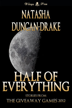Half of Everything  Stories by Natasha Duncan Drake From The Wittegen Press Giveaway Games PDF