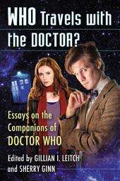 Who Travels with the Doctor?: Essays on the Companions of Doctor Who