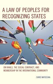 A Law of Peoples for Recognizing States: On Rawls, the Social Contract, and Membership in the International Community