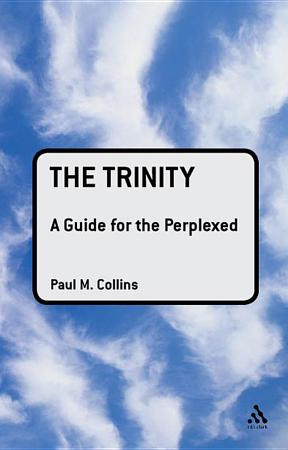 The Trinity  A Guide for the Perplexed PDF