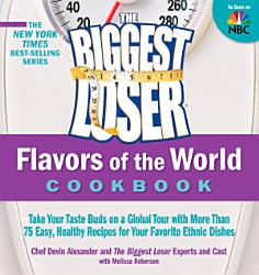 The Biggest Loser Flavors Of The World Cookbook Book PDF