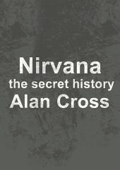 Nirvana: the secret history