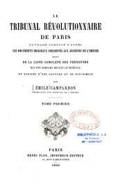 Le tribunal révolutionnaire de Paris...: suivi de la liste complète des personnes qui ont comparu devant le Tribunal, Volume1