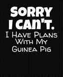 Sorry I Can't I Have Plans With My Guinea Pig