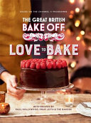 GREAT BRITISH BAKE OFF LOVE TO BAKE Book