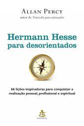 Hermann Hesse para desorientados: 66 lições inspiradoras para conquistar a realização pessoal, profissional e espiritual