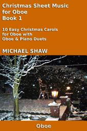 Oboe: Christmas Sheet Music For Oboe Book 1: Ten Easy Christmas Carols For Oboe With Oboe & Piano Duets