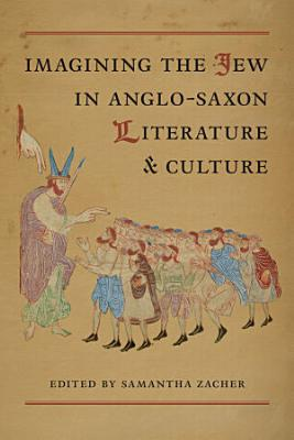 Imagining the Jew in Anglo Saxon Literature and Culture PDF