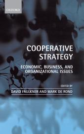 Cooperative Strategy : Economic, Business, and Organizational Issues: Economic, Business, and Organizational Issues