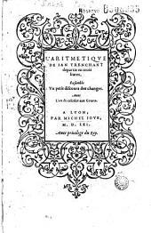 L' Aritmétique de Ian Trenchant departie en trois liures, Ensemble Vn petit discours des changes. Auec l'art de calculer aux Getons