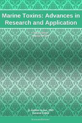 Marine Toxins: Advances in Research and Application: 2011 Edition: ScholarlyPaper