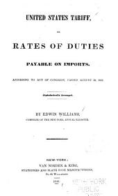 United States Tariff; Or, Rates of Duties Payable on Imports: According to Act of Congress, Passed August 30, 1842. Alphabetically Arranged