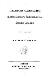 Theophanes continuatus, Joannes Cameniata, Symeon Magister, Georgius Monachus, ex recognitione Immanuelis Bekkeri
