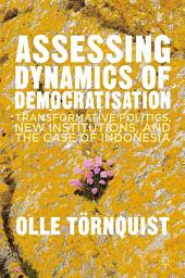 Assessing Dynamics of Democratisation: Transformative Politics, New Institutions, and the Case of Indonesia
