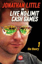 Jonathan Little on Live No-Limit Cash Games, Volume 1: The Theory