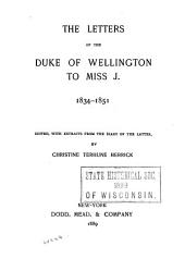 The Letters of the Duke of Wellington to Miss J., 1834-1851