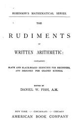 The Rudiments of Written Arithmetic: Containing Slate and Black-board Exercises for Beginners and Designed for Graded Schools