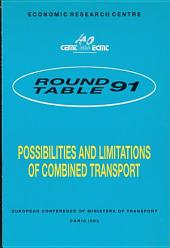 ECMT Round Tables Possibilities and Limitations of Combined Transport Report of the Ninety-First Round Table on Transport Economics Held in Paris on 24-25 October 1991: Report of the Ninety-First Round Table on Transport Economics Held in Paris on 24-25 October 1991