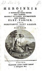 Heroineis az az a nevezetes fejer nepnek ... elet-tarjok. (Heroineis oder Biographien ausgezeichneter Personen des schönen Geschlechtes.) hung. - Pest, Trattner 1817-