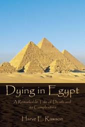 Dying in Egypt: A Remarkable Tale of Death and Its Complexities