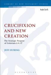 Crucifixion and New Creation: The Strategic Purpose of Galatians 6.11-17