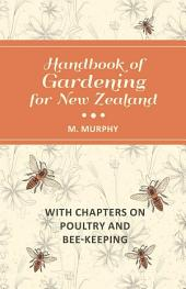 Handbook of Gardening for New Zealand with Chapters on Poultry and Bee-Keeping