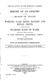 Cost of Living of the Working Classes: Report of an Enquiry by the Board of Trade Into Working Class Rents, Housing and Retail Prices, Together with the Standard Rates of Wages Prevailing in Certain Occupations in the Principal Industrial Towns of the United Kingdom. With an Introductory Memorandum