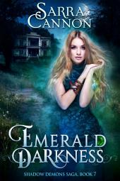 Emerald Darkness: Book 7 of The Shadow Demons Saga