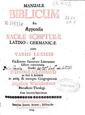 Manuale Biblicum seu Appendix Sacrae Scripturae latino-germanicae cum variis lexicis ad faciliorem sacrarum litterarum vsum concinnata