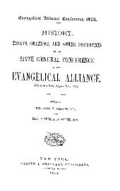 HISTORY, ESSAYS, ORATIONS, AND OTHER DOCUMENTS OF THE SIXTH GENERAL CONFERENCE OF THE EVANGELICAL ALLIANCE