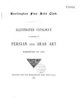Illustrated Catalogue of Specimens of Persian and Arab Art Exhibited in 1885