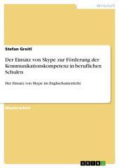 Der Einsatz von Skype zur Förderung der Kommunikationskompetenz in beruflichen Schulen: Der Einsatz von Skype im Englischunterricht