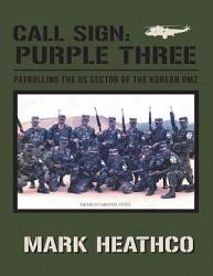 Call Sign Purple Three Patrolling The Us Sector Of The Korean Dmz Book PDF