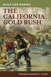 Daily Life During The California Gold Rush Book PDF