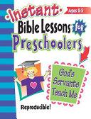Instant Bible Lessons  God s Servants Teach Me  Preschoolers PDF