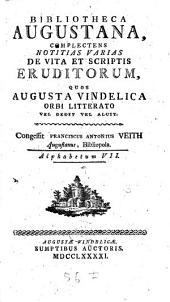 Bibliotheca Augustana: Complectens Notitias Varias De Vita Et Scriptis Eruditorum, Quos Avgvsta Vindelica Orbi Litterato Vel Dedit Vel Aluit. Alphabetum VII, Volume 7